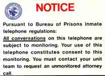 Pursuant to Bureau of Prisons Inmate telephone regulations, all conversations on this telephone are subject to monitoring